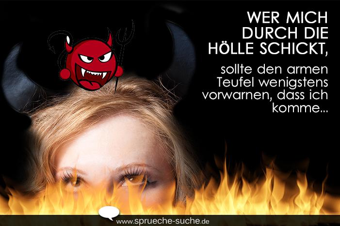 Wer mich durch die Hölle schickt, sollte den armen Teufel wenigstens vorwarnen, dass ich komme...