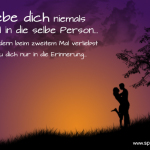 Verliebe dich niemals zweimal in die selbe Person, denn beim zweitem Mal verliebst du dich nur in die Erinnerung...