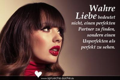 Wahre Liebe bedeutet nicht, einen perfekten Partner zu finden, sondern einen Unperfekten als perfekt zu sehen.
