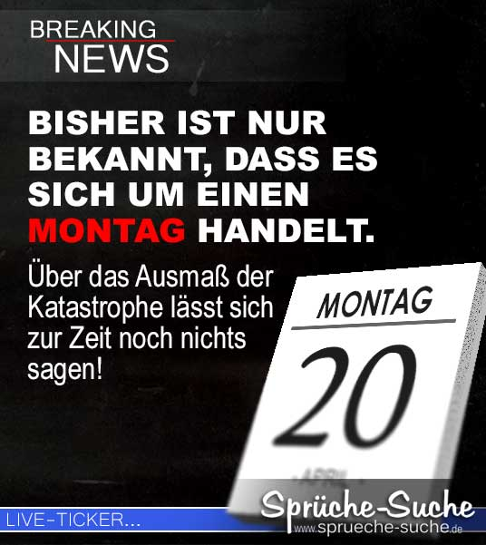 Montag Sprüche Katastrophe Breaking News   Sprüche Suche