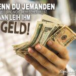 Wenn du jemanden eine Zeit lang nicht mehr sehen willst, dann leih ihm Geld!