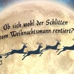 Lustiger Spruch mit Weihnachtsmann im Schlitten und Rentieren vor Mond