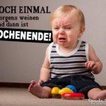 Cooler Spruch mit weinendem baby zum Wochenende