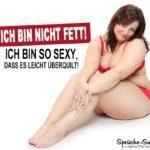 Dick sexy Sprüche - Ich bin nicht fett!