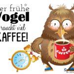 Der frühe Vogel braucht viel Kaffee-Spruchbild mit müder Eule