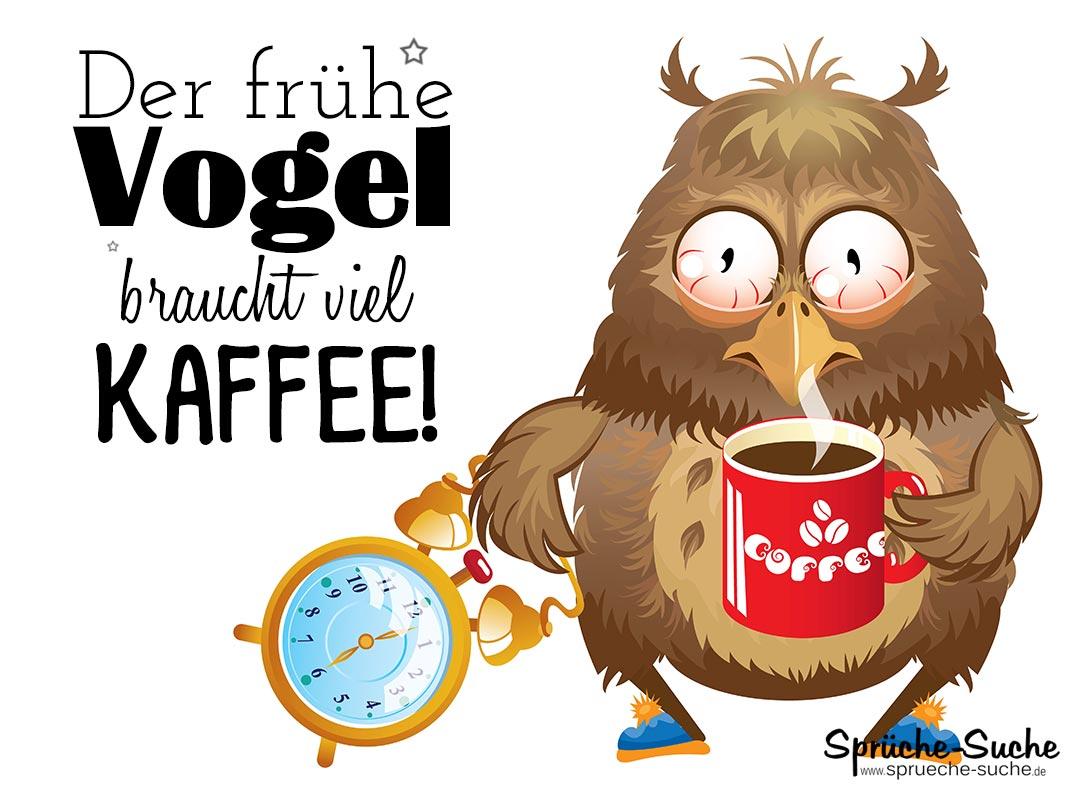 der frühe vogel braucht viel kaffee-sprüche - sprüche-suche