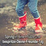 Spring-in-eine-Pfütze-und-bespritze-Deine-Freunde-Tag
