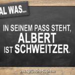 Egal was in seinem Pass steht, Albert ist Schweitzer.