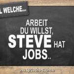 Egal welche Arbeit du willst, Steve hat Jobs.