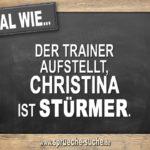 Egal wie der Trainer aufstellt, Christina ist Stürmer.