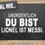 Egal wie unordentlich du bist, Lionel ist Messi.