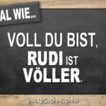 Egal wie voll du bist, Rudi ist Völler.
