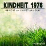 Kindheit 1976 - Gedicht von Christiana Graf