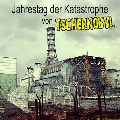 Jahrestag der Katastrophe von Tschernobyl