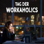 Tag der Workaholics