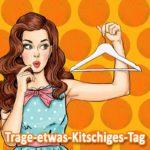 Trage-etwas-Kitschiges-Tag