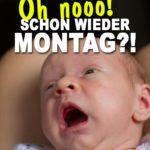 Ein Baby schreit, weil schon wieder Montag ist...
