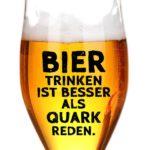 Bier trinken ist besser als Quark reden - Spruch mit Bierglas