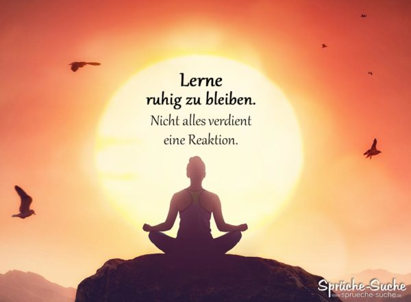 Lerne ruhig zu bleiben Spruch Entspannung