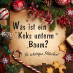 Was ist ein Keks unterm Baum - Lustiger Spruch zu Weihnachten