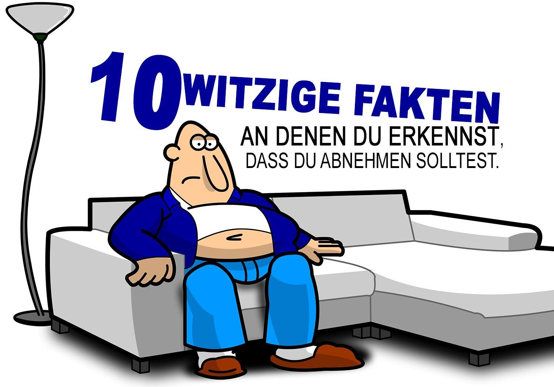 10 witzige Fakten an denen du erkennst, dass du abnehmen solltest.