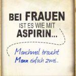 Lustige Sprüche über Frauen - Bei Frauen ist es wie mit Aspirin