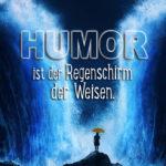 Humor ist der Regenschirm der Weisen - Erich Kästner
