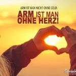 Hände zum Herz geformt: Arm ist man nicht ohne Geld. Arm ist man ohne Herz Spruch