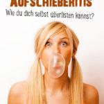 Aufschieberitis - Wie du dich selbst überlisten kannst