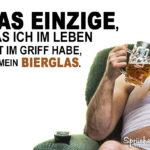 Lustige Sprüche Bier - Das Einzige, was ich im Leben gut im Griff habe, ist mein Bierglas