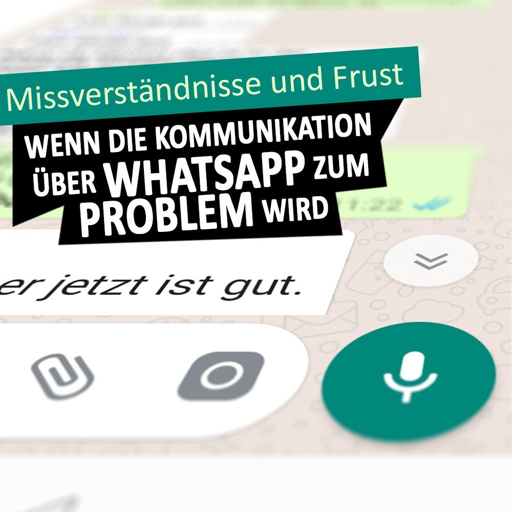 Missverständnisse und Frust - Wenn die Kommunikation über WhatsApp zum Problem wird