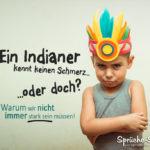 kind als indianer verkleidet - Ein Indianer kennt keinen Schmerz - oder doch