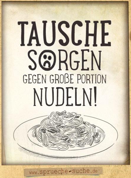 Nudeln - Spaghetti lustiger Spruch - Tausche Sorgen gegen große Portion Nudeln