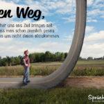 Spruch zum Nachdenken - Der Weg, welcher uns ans Ziel bringen soll