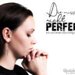 Sprüche über das Leben - Perfekt sein