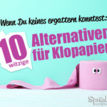 10 witzige Alternativen für Klopapier