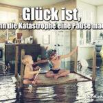 Überflutete Wohnung - Glück - Lustige Sprüche Katastrophe