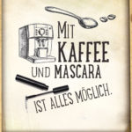 Guten Morgen Spruch - Kaffee und Mascara