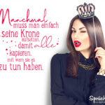 Sprüche für Frauen - Manchmal muss man einfach seine Krone aufsetzen