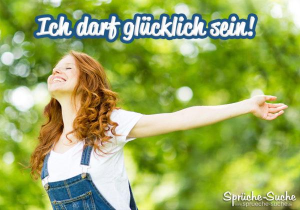 Glück Sprüche - Ich darf glücklich sein Spruch