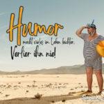 Spruch zum Nachdenken - Humor macht vieles im Leben leichter
