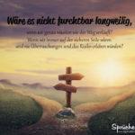 Spruch zum Nachdenken Zukunft - Wenn wir genau wüssten wie der Weg verläuft