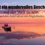 Spruch zum Nachdenken - Ein wundervolles Geschenk auf der Welt zu sein