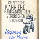 Karriere im organisierten Verbrechen - Witziger Spruch Regierung und Pharmaindustrie