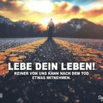 Spruch zum Nachdenken - Lebe dein Leben